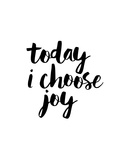 Today I Choose Joy Prints by Brett Wilson
