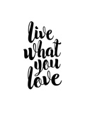 Live What You Love Posters by Brett Wilson