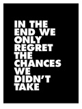 In The End We Only Regret The Chances We Didnt Take Prints by Brett Wilson