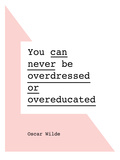You Can Never Be Overdressed or Overeducated Oscar Wilde Posters by Brett Wilson