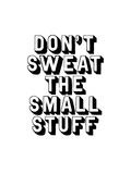 Dont Sweat the Small Stuff Prints by Brett Wilson