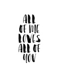 All of Me Loves All of You Posters by Brett Wilson