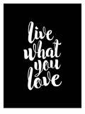 Live What You Love BLK Pósters por Brett Wilson