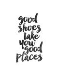 Brett Wilson - Good Shoes Take You Good Places Plakát