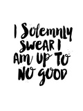 I Solemnly Swear I Am Up to No Good Print by Brett Wilson