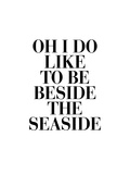 Oh I Do Like to be Beside the Seaside Posters by Brett Wilson