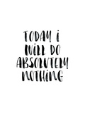 Today I Will Do Absolutely Nothing Prints by Brett Wilson