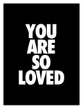 You Are So Loved Prints by Brett Wilson