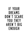 If Your Dreams Dont Scare You Print by Brett Wilson