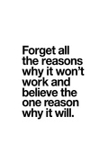 Forget All The Reasons Why it Wont Work Prints by Brett Wilson