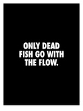 Only Dead Fish Go With the Flow Print by Brett Wilson