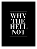 Why The Hell Not Posters by Brett Wilson