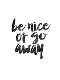 Be Nice or Go Away Reprodukcje autor Brett Wilson