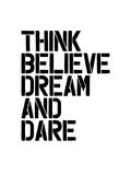Think Believe Dream and Dare Wht Plakater af Brett Wilson