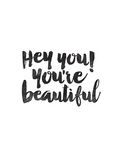 Hey You Youre Beautiful Print by Brett Wilson