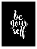 Be Yourself BLK Prints by Brett Wilson