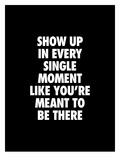 Show Up In Every Single Moment Láminas por Brett Wilson