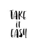 Take it Easy Posters by Brett Wilson
