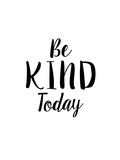 Be Kind Today Posters by Brett Wilson