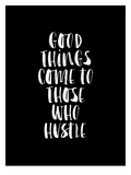 Good Things Come to Those Who Hustle BLK Lámina por Brett Wilson