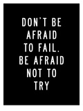 Dont Be Afraid to Fail Prints by Brett Wilson