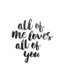 All of Me Loves All of You Plakater af Brett Wilson