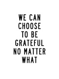We Can Choose to Be Grateful No Matter What Prints by Brett Wilson