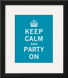 Keep Calm and Party On Posters