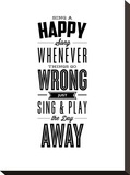 Sing a Happy Song Whenever Things Go Wrong Stretched Canvas Print by Brett Wilson
