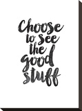 Choose to See the Good Stuff Stretched Canvas Print by Brett Wilson