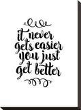 It Never Gets Easier You Just Get Better Stretched Canvas Print by Brett Wilson