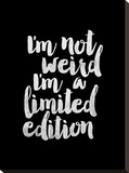 Im Not Weird Im a Limited Edition BLK Stretched Canvas Print by Brett Wilson
