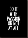 Do It With Passion or Not At All Stretched Canvas Print by Brett Wilson
