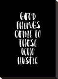 Good Things Come to Those Who Hustle BLK Stretched Canvas Print by Brett Wilson