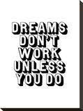 Dreams Dont Work Unless You Do Reproducción en lienzo de la lámina por Brett Wilson