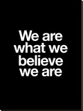 We Are What We Believe We Are Stretched Canvas Print by Brett Wilson