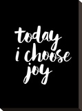 Today I Choose Joy BLK Stretched Canvas Print by Brett Wilson