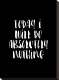 Today I Will Do Absolutely Nothing BLK Stretched Canvas Print by Brett Wilson