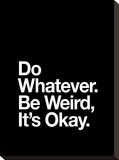 Do Whatever Be Weird Its Okay Stretched Canvas Print by Brett Wilson