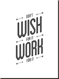 Dont Wish For It Work for It Stretched Canvas Print by Brett Wilson