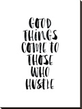 Good Things Come to Those Who Hustle Stretched Canvas Print by Brett Wilson