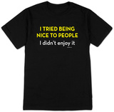 Tired Being Nice Camiseta