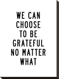 We Can Choose to Be Grateful No Matter What Stretched Canvas Print by Brett Wilson