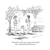 """""""I don't know if I want to marry, but I would like a combined household in..."""" - New Yorker Cartoon Premium Giclee Print by Barbara Smaller"""