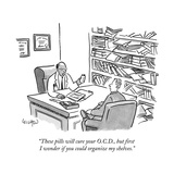 """These pills will cure your O.C.D., but first I wonder if you could organi..."" - New Yorker Cartoon Premium Giclee Print by Robert Leighton"
