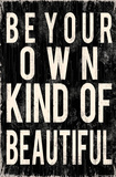 Be Your Own Kind Of Beautiful Posters