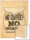 No Coffee, No Workee Wood Print