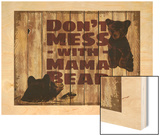 Don't Mess with Mama Bear Wood Print