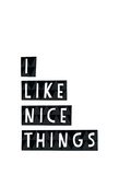 I Like Nice Things Giclee Print by Seventy Tree