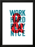 Work Hard Play Nice Print by Brett Wilson